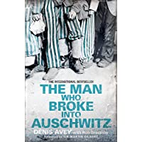 The Man Who Broke into Auschwitz: The Extraordinary True Story