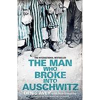 The Man Who Broke into Auschwitz: The Extraordinary True Story
