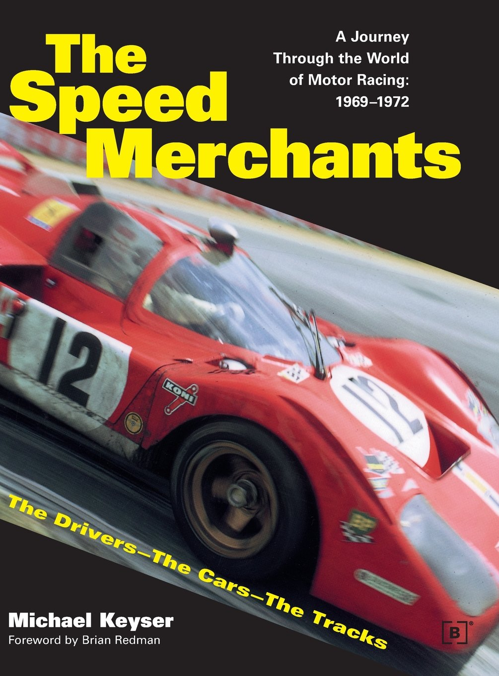 The Speed Merchants: A Journey Through the World of Motor Racing, 1969-1972 (Driving)