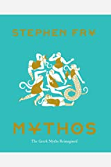 Mythos: (Ancient Greek Mythology Book for Adults, Modern Telling of Classical Greek Myths Book) (Stephen Fry's Greek Myths 1) Kindle Edition