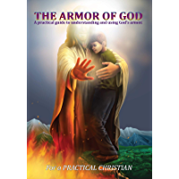 The Armor of God: A practical guide to understanding and using God's armor (English Edition)