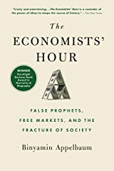 The Economists' Hour: False Prophets, Free Markets, and the Fracture of Society Kindle Edition