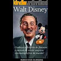 Walt Disney: Conheça a história de fracasso e sucesso da maior empresa cinematográfica do mundo! (Fortunas Perdidas Livro 3)