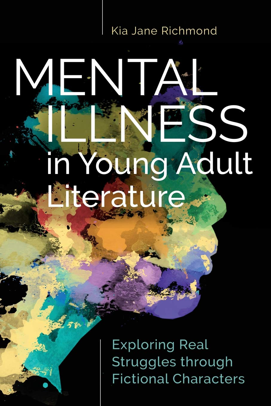 Mental Illness in Young Adult Literature: Exploring Real Struggles through  Fictional Characters Paperback – November 30, 2018