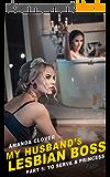 My Husband's Lesbian Boss: Book 5: To Serve a Princess (English Edition)