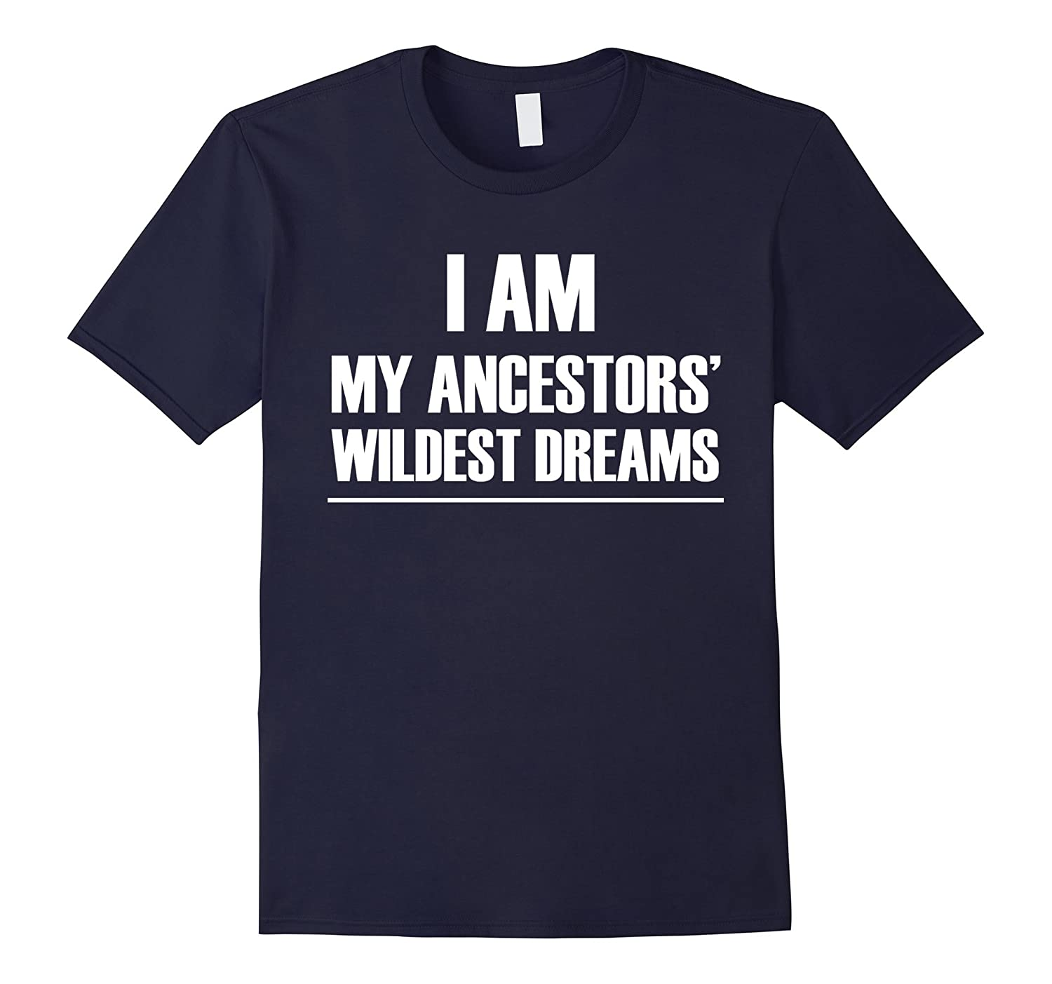 I Am My Ancestors' Wildest Dreams T Shirt T-Shirt Tee Shirt-FL