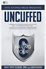 Five Stones Press Presents Uncuffed: Bulletproofing the Law Enforcement Marriage Kindle Edition