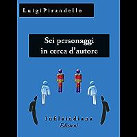 Sei personaggi in cerca d'autore (Italian Edition)