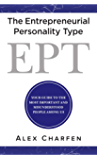 The Entrepreneurial Personality Type: Your guide to the most important and misunderstood people among us