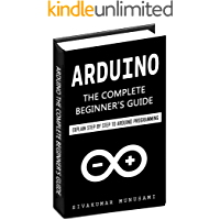 Arduino: The Complete Beginner's Guide: Explain Step by Step to Arduino Programming (English Edition)