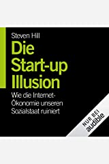 Die Start-Up-Illusion: Wie die Internet-Ökonomie unseren Sozialstaat ruiniert Audible Audiobook