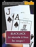 Black-Jack La réussite à tous les coups !: Stratégies de base et méthodologie du célèbre jeux du black-jack.