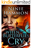 When Butterflies Cry: Book Three in the Based on True Stories Collection