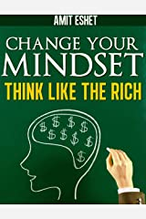 Change Your Mindset: Think Like The Rich Kindle Edition
