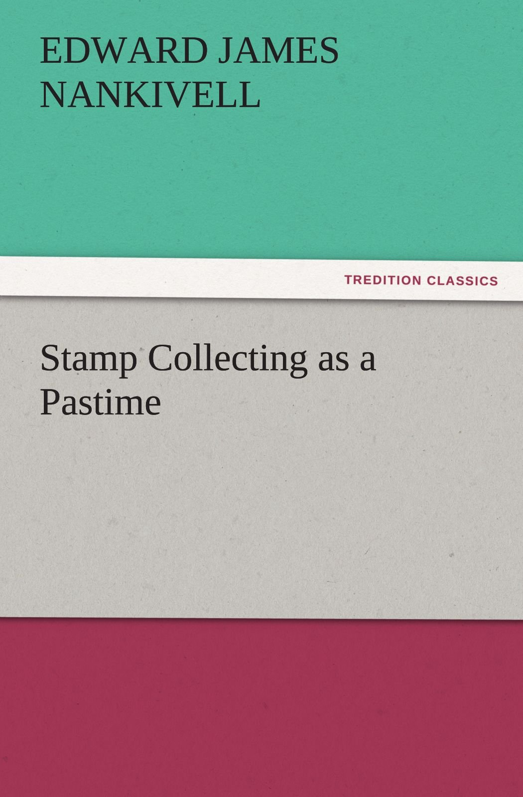 Stamp Collecting as a Pastime (TREDITION CLASSICS)