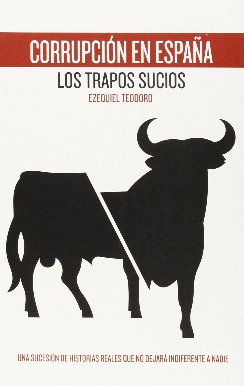 Corrupción En España. Los Trapos Sucios (ACTUAL): Amazon.es: Ezequiel Teodoro: Libros