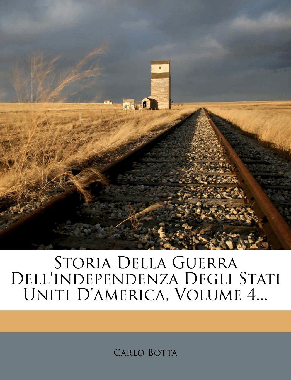 Download Storia Della Guerra Dell'independenza Degli Stati Uniti D'america, Volume 4... (Italian Edition) PDF