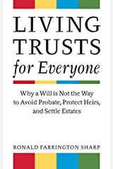 Living Trusts for Everyone: Why a Will is Not the Way to Avoid Probate, Protect Heirs, and Settle Estates Paperback
