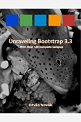 Unraveling Bootstrap 3.3 (With Over 100 Complete Samples): The book to Learn Bootstrap (v3.3) from! (Unraveling Series 2) Kindle Edition