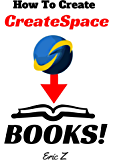 How To Painlessly Create CreateSpace Books: The Quickest and Easiest Way to Make CreateSpace Books with Free Software and Programs (Zbooks Tutorial - Master ... Self Publishing for Success! Series Book 1)