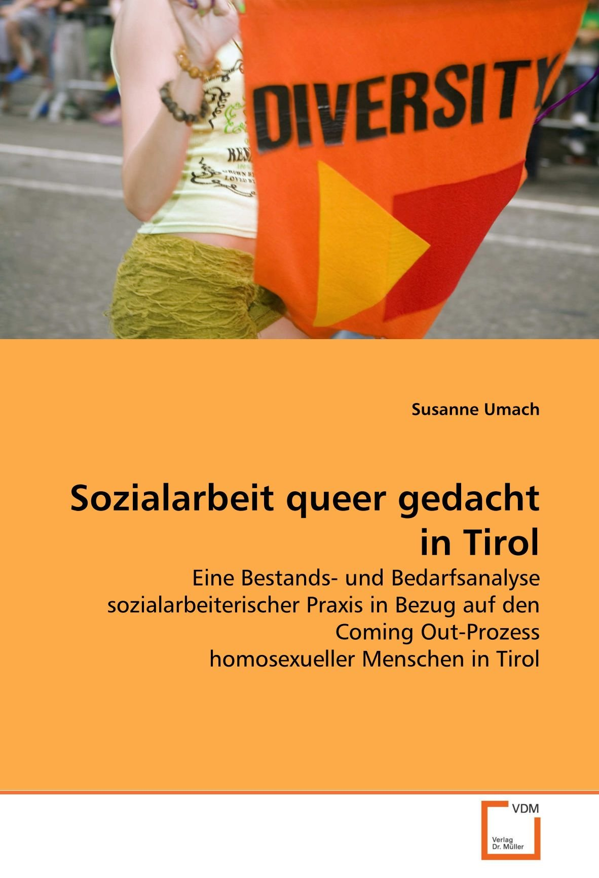 Sozialarbeit queer gedacht in Tirol: Eine Bestands- und Bedarfsanalyse sozialarbeiterischer Praxis in Bezug auf den Coming Out-Prozess homosexueller Menschen in Tirol