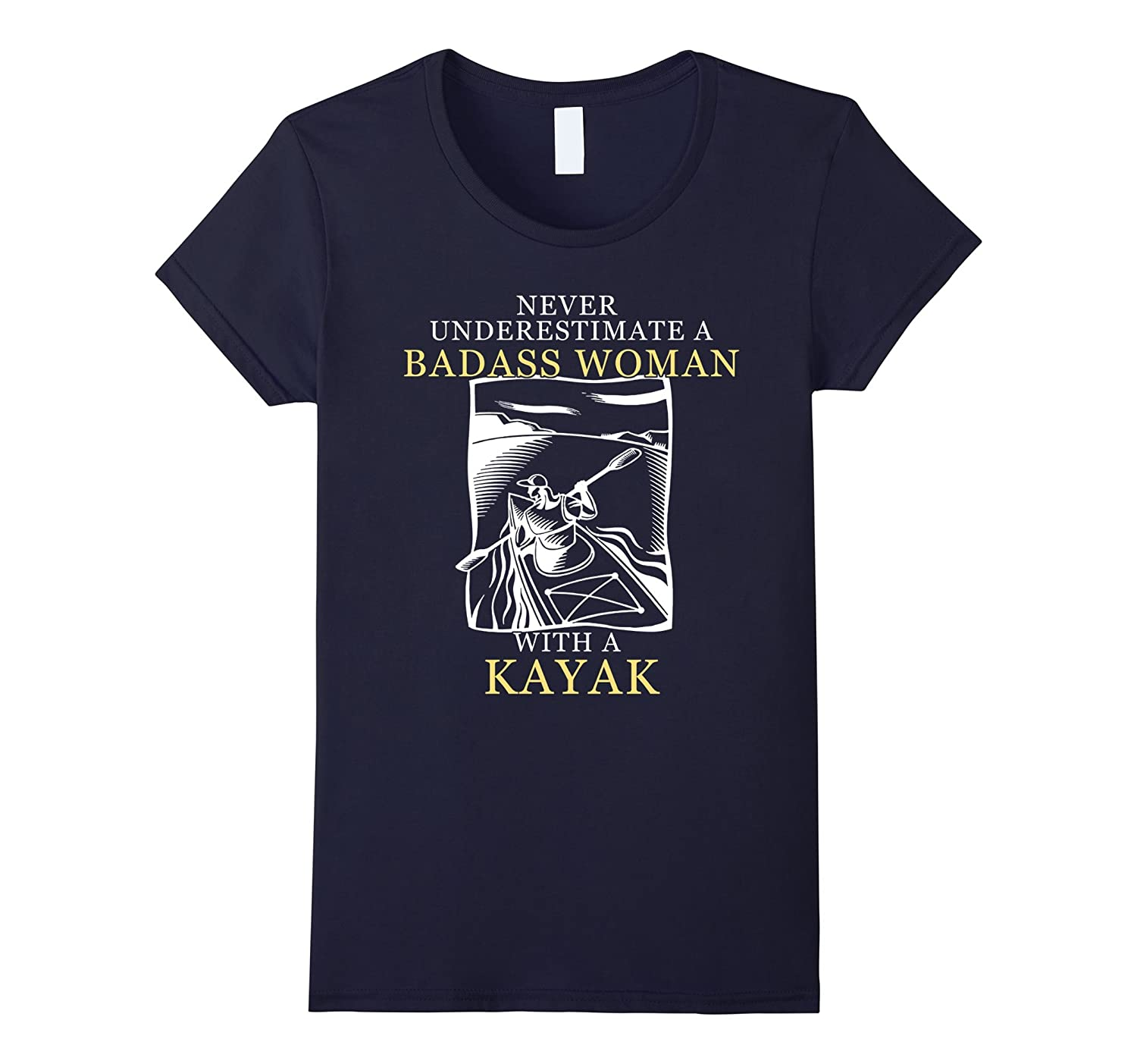 NEVER UNDERESTIMATE BADASS WOMAN WITH A KAYAK T-SHIRTS