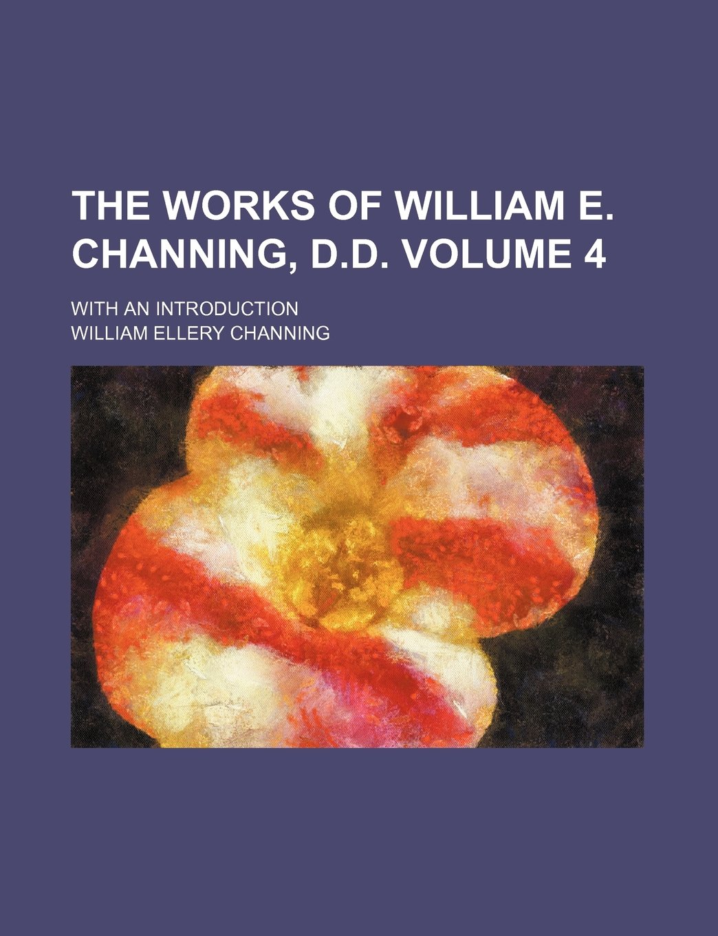 The works of William E. Channing, D.D; with an introduction Volume 4 PDF