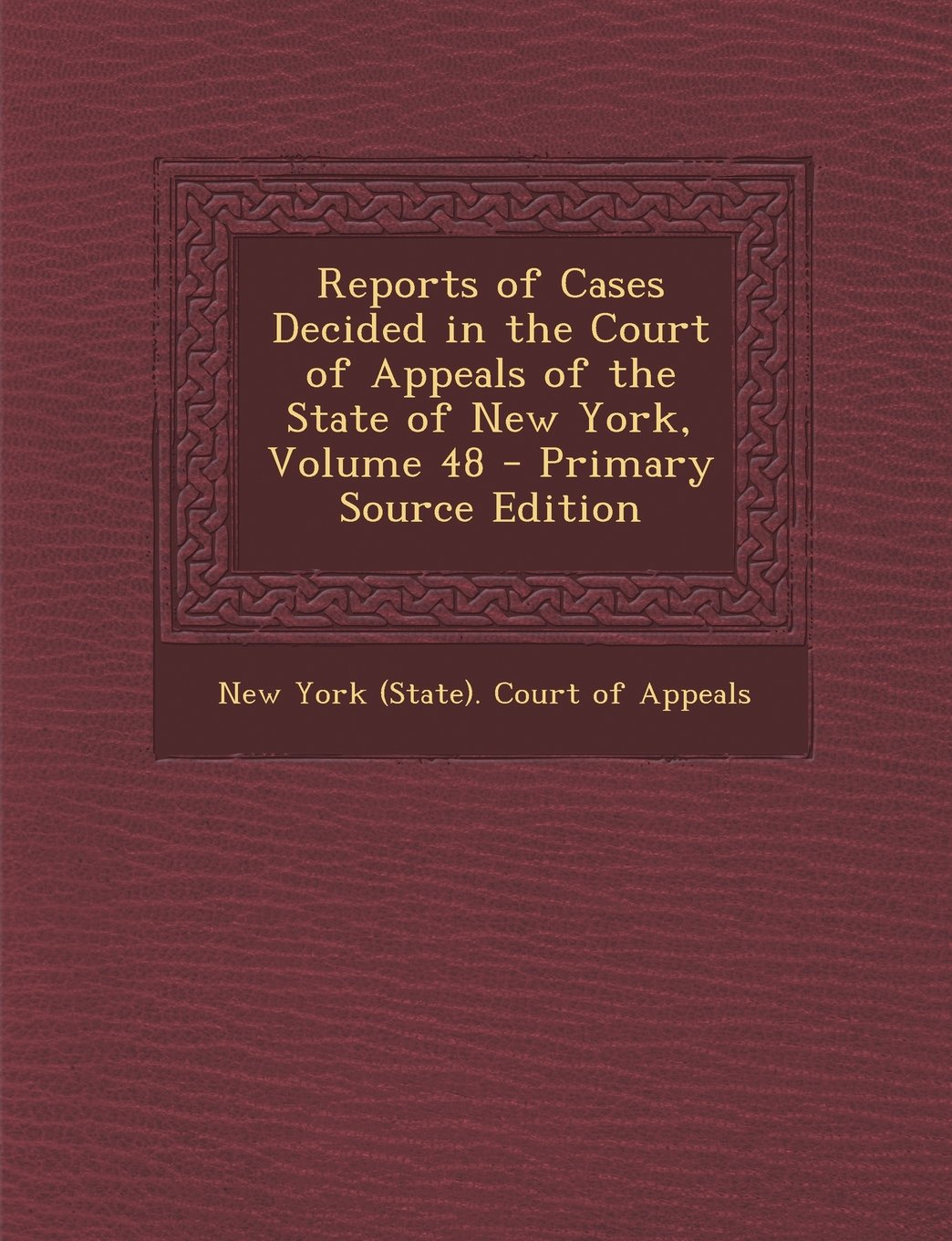 Read Online Reports of Cases Decided in the Court of Appeals of the State of New York, Volume 48 - Primary Source Edition ebook