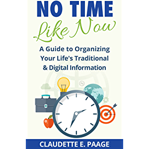 No Time Like Now!: A Quick Guide To Organizing Your Life's Traditional and Digital Information (Limited Version)