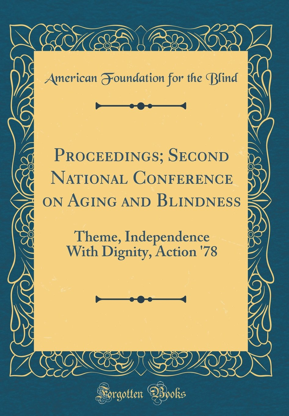 Read Online Proceedings; Second National Conference on Aging and Blindness: Theme, Independence with Dignity, Action '78 (Classic Reprint) pdf epub
