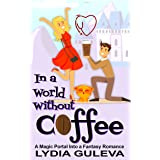 In a World Without Coffee: A Magic Portal into a Fantasy Romance (Doctors Without Boundaries Book 1)