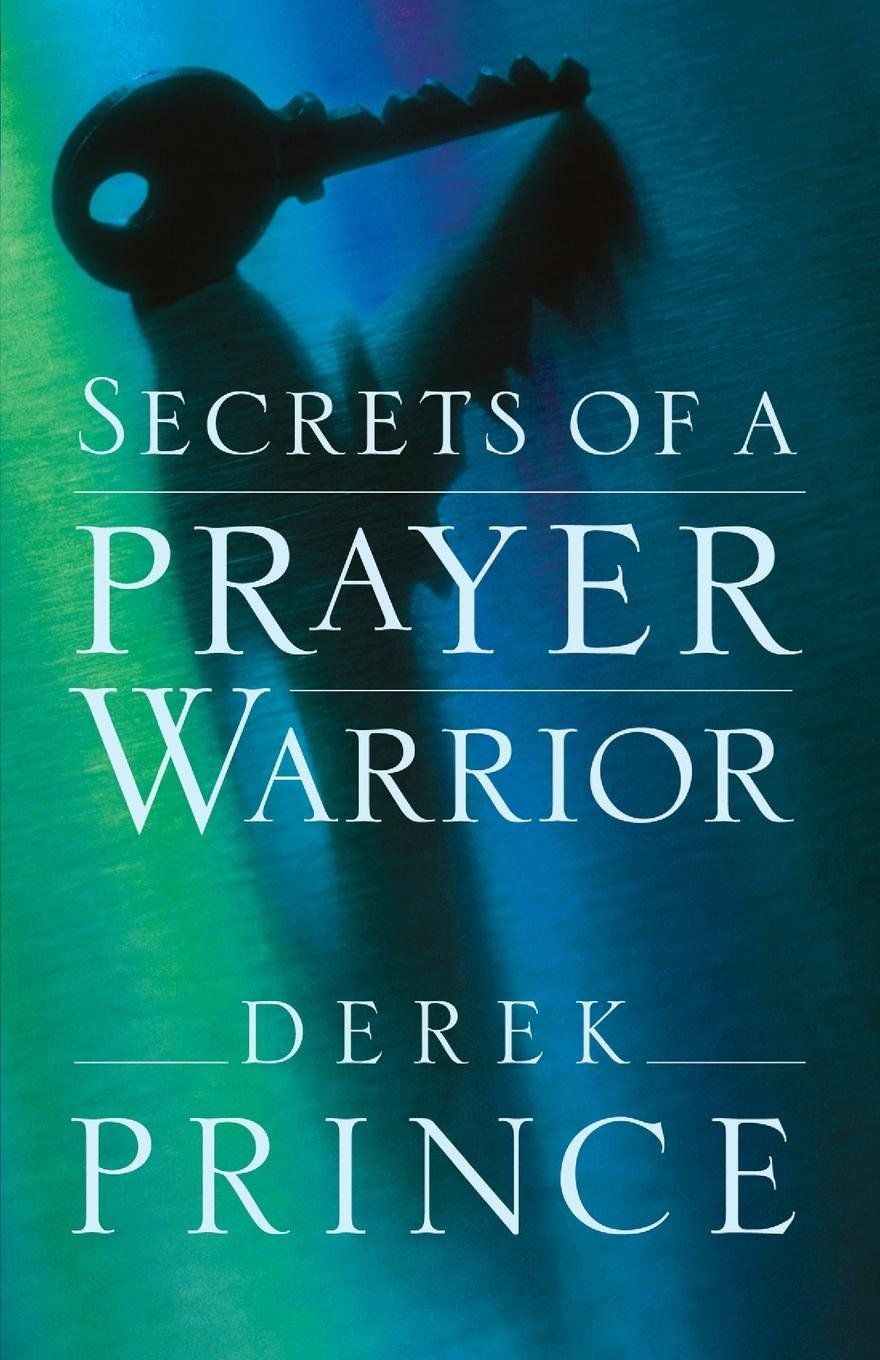 Secrets of a Prayer Warrior: Derek Prince: 9780800794651