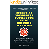 ESSENTIAL WORDPRESS PLUGINS FOR EVERY BUSINESS WEBSITES: Wordpress Plugins That Power To Success, Creating Amazing Profitable Websites (SEO, Social Media, ... Images, Videos, Speed (English Edition)