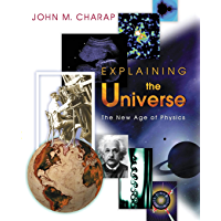 Explaining the Universe: The New Age of Physics