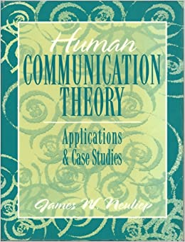 Human Communication Theory: Applications and Case Studies