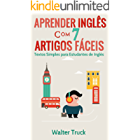 Aprender Inglês com 7 Artigos Fáceis: Textos Simples para Estudantes de Inglês (English Edition)