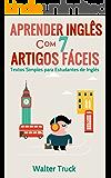 Aprender Inglês com 7 Artigos Fáceis: Textos Simples para Estudantes de Inglês (Melhore sua leitura em inglês)