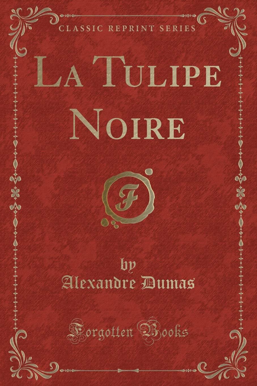 La Tulipe Noire (Classic Reprint)
