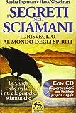 I Segreti degli Sciamani. Il risveglio al mondo degli Spiriti. La guida che svela i riti e le pratiche sciamaniche. Con CD Audio