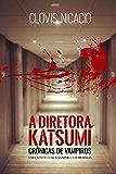 A Diretora Katsumí: Uma noite com a vampira (Cronicas de Vampiros Livro 1)