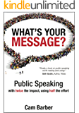 What's Your Message?: Public Speaking with Twice the Impact, Using Half the Effort (English Edition)