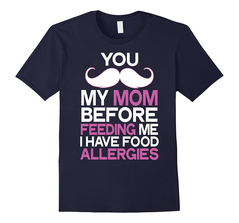 You My Mom Before Feeding Me Food Allergies TShirt-BN