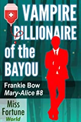 Vampire Billionaire of the Bayou (Miss Fortune World: The Mary-Alice Files Book 8) Kindle Edition