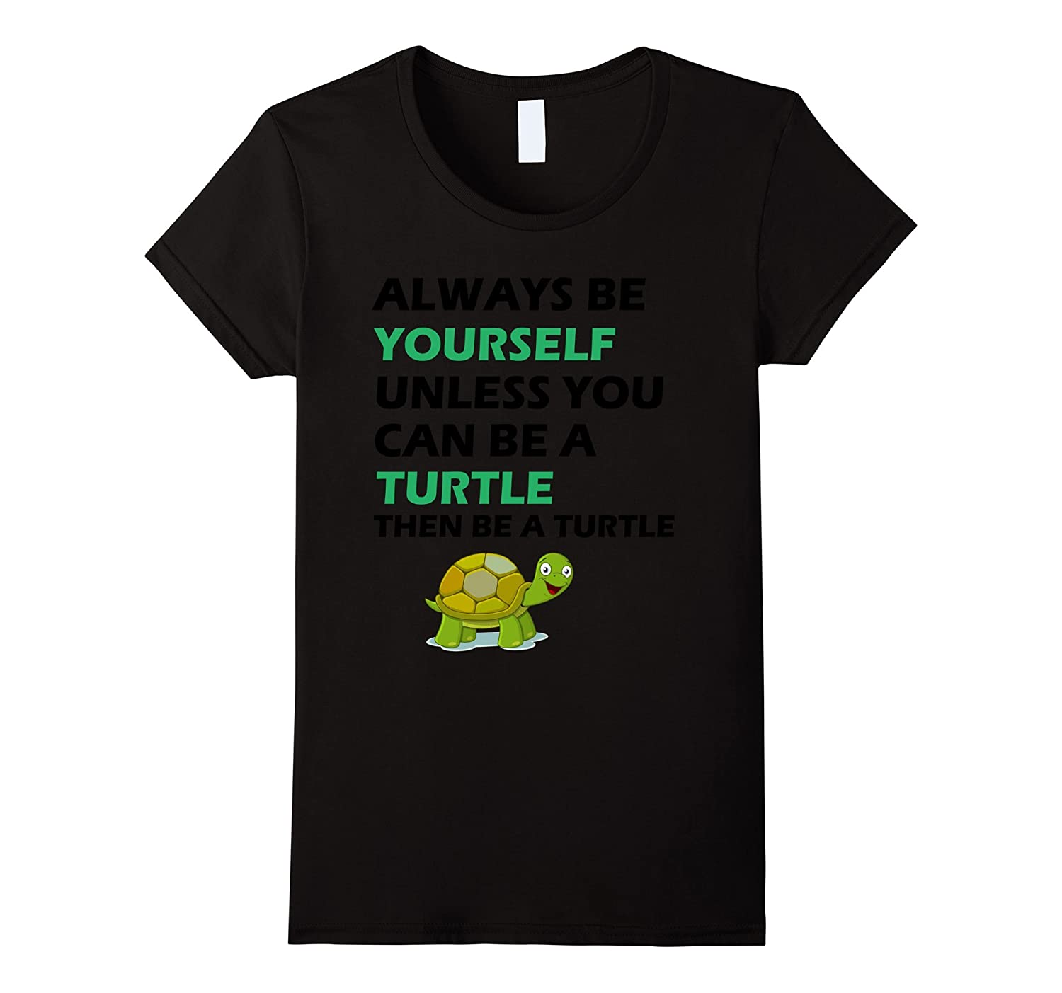 Always Be Yourself Tee The Always Be A Turtle TShirt