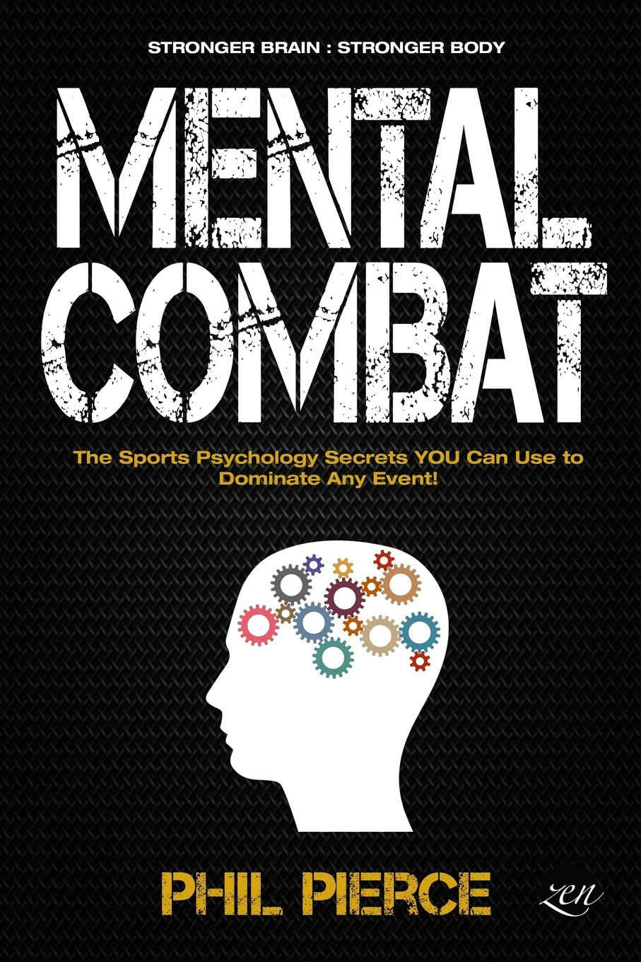 Mental Combat: The Sports Psychology Secrets You Can Use to Dominate Any Event! (Martial Arts, Fitness, Boxing MMA etc) PDF