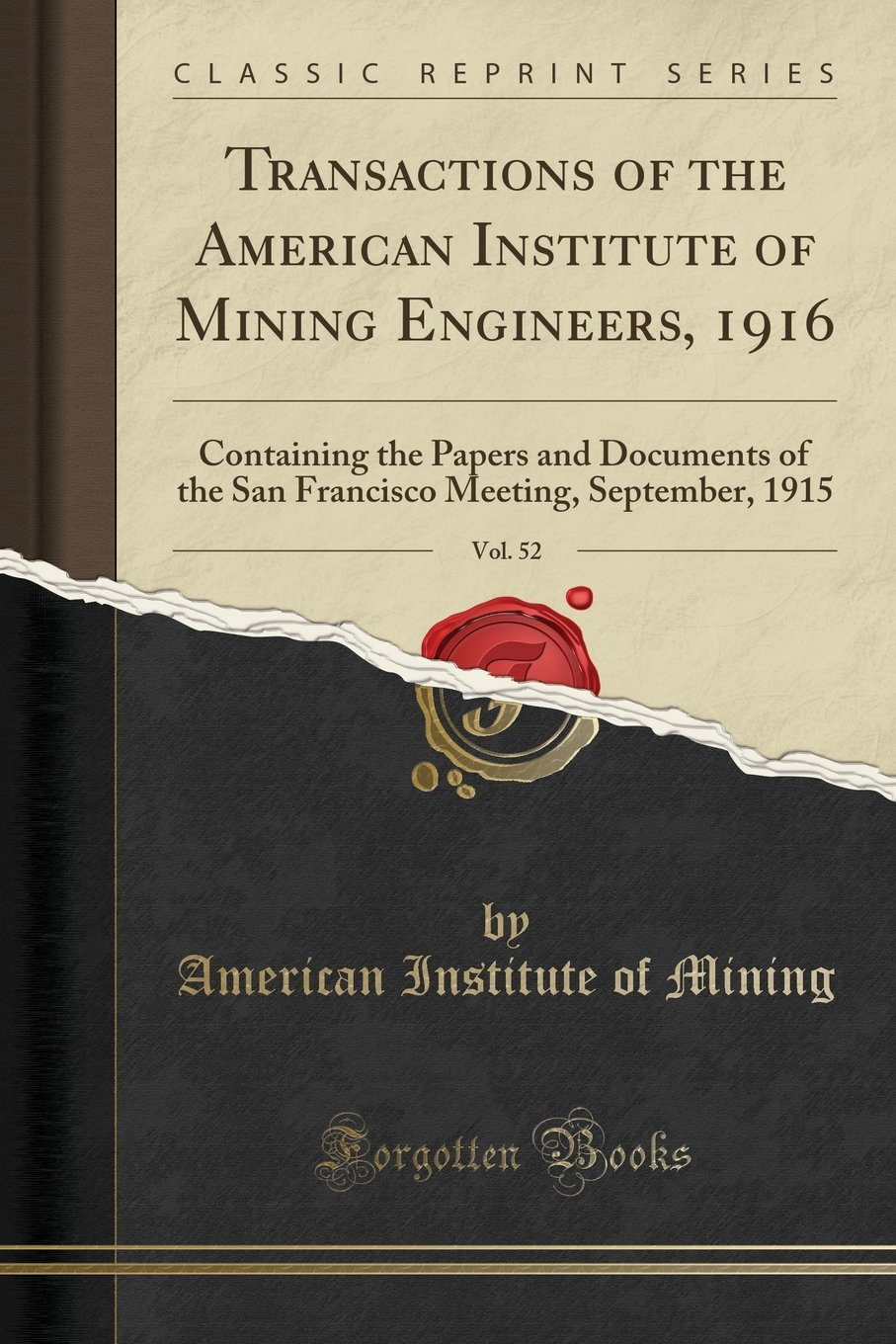 Download Transactions of the American Institute of Mining Engineers, 1916, Vol. 52: Containing the Papers and Documents of the San Francisco Meeting, September, 1915 (Classic Reprint) pdf