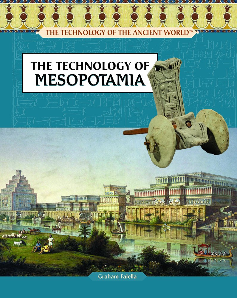 The Technology of Mesopotamia (The Technology of the Ancient World)
