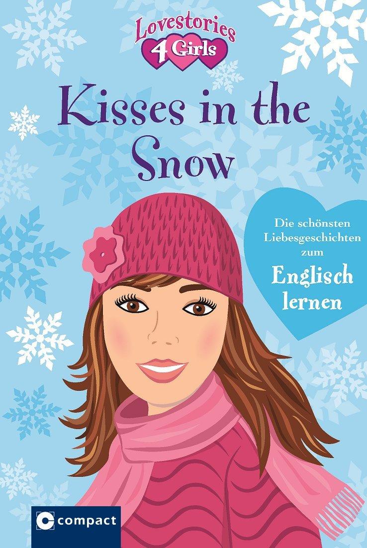 Kisses in the snow: Die schönsten Liebesgeschichten zum Englisch lernen (Lovestories 4 Girls)