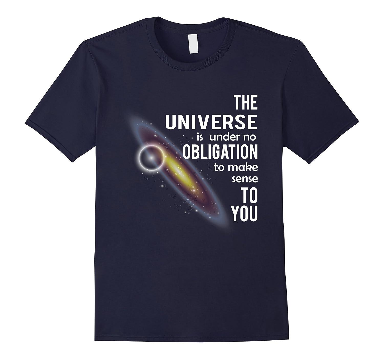The universe is under no obligation make sense to you shirt-Art