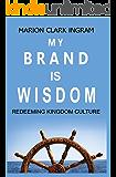 My Brand is Wisdom: Redeeming Kingdom Culture
